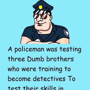 A Policeman Was Testing Three Dumb Brothers
