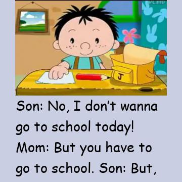 I Just Don'T Wanna Go To School!