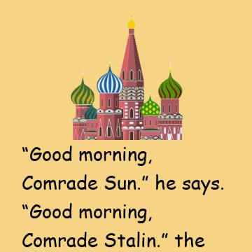 Stalin Steps Out On The Balcony Of The Kremlin One Morning And Sees The Sun Rise