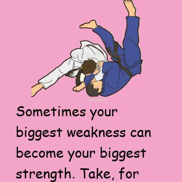 Strength Or Weakness?