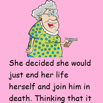 The Old Lady Decided To Join Her Husband In The Afterlife