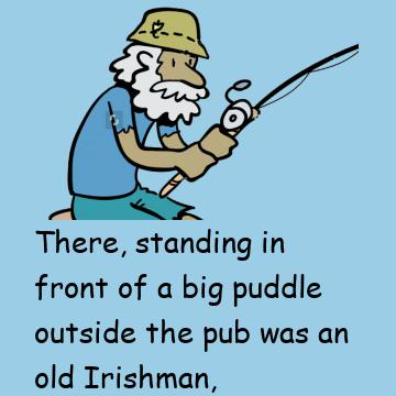 The Old Man Was Fishing In A Puddle Outside The Pub